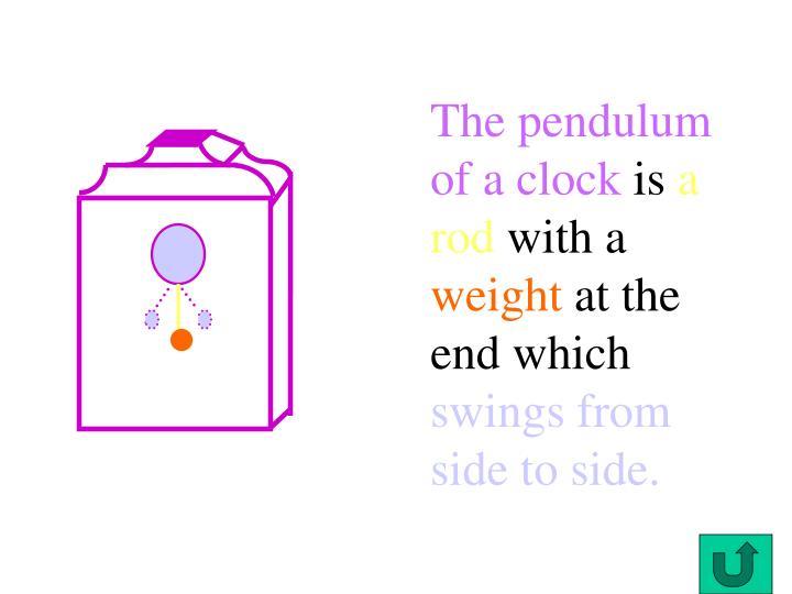 The pendulum of a clock
