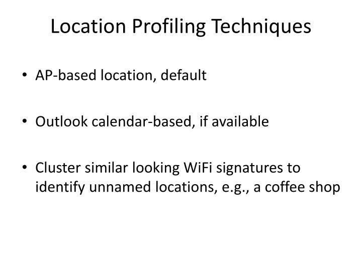 Location Profiling Techniques