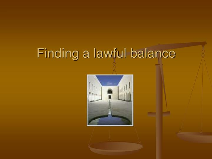 Finding a lawful balance