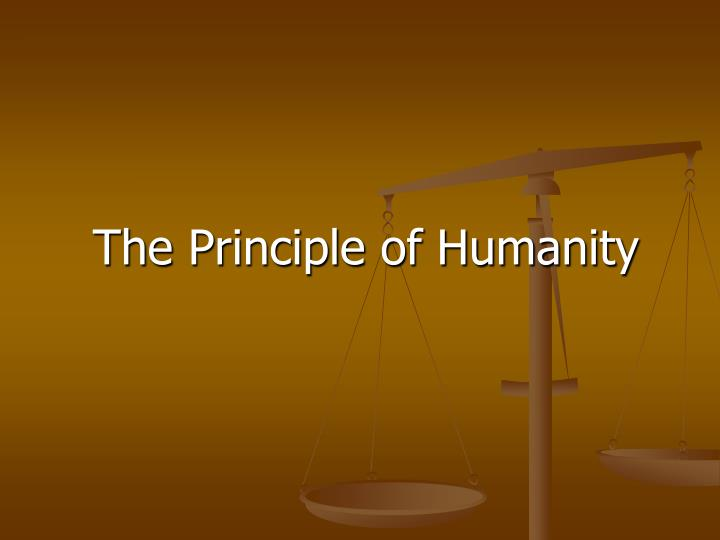 The Principle of Humanity