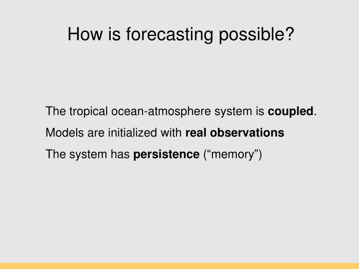How is forecasting possible?