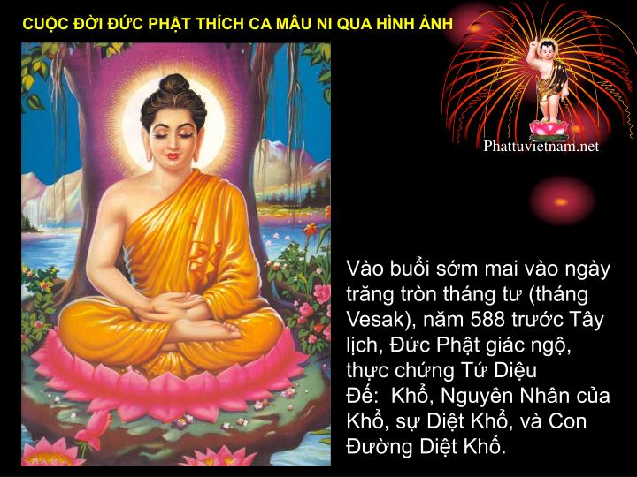 Vo bui sm mai vo ngy trng trn thng t (thng Vesak), nm 588 trc Ty lch, c Pht gic ng, thc chng T Diu : Kh, Nguyn Nhn ca Kh, s Dit Kh, v Con ng Dit Kh.