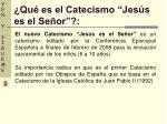 qu es el catecismo jes s es el se or