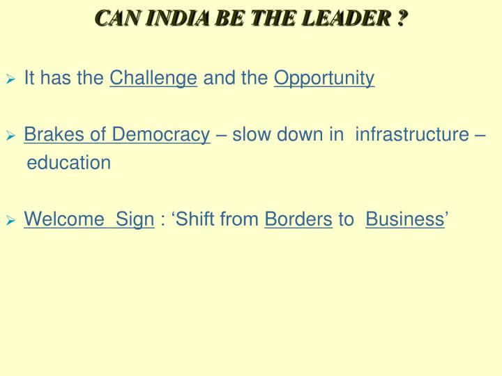 CAN INDIA BE THE LEADER ?