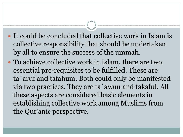 It could be concluded that collective work in Islam is collective responsibility that should be undertaken by all to ensure the success of the