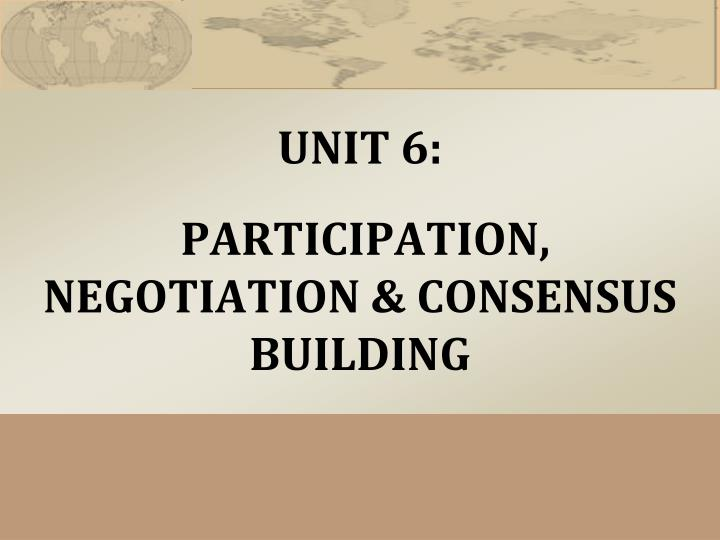Unit 6 participation negotiation consensus building