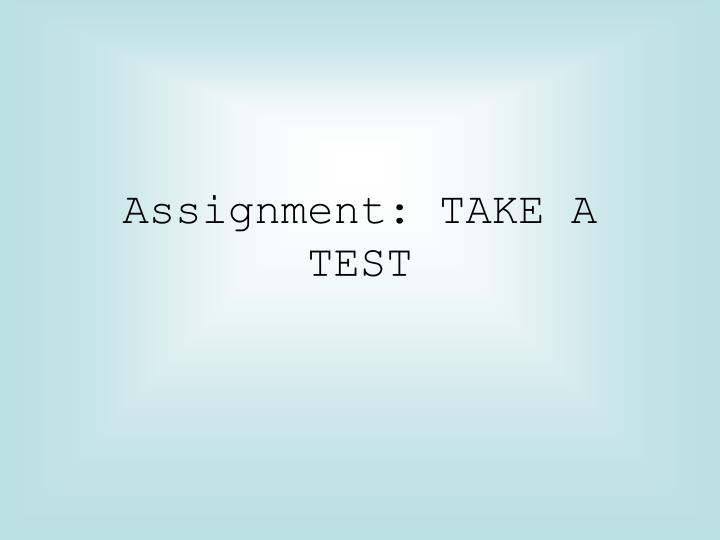 Assignment: TAKE A TEST