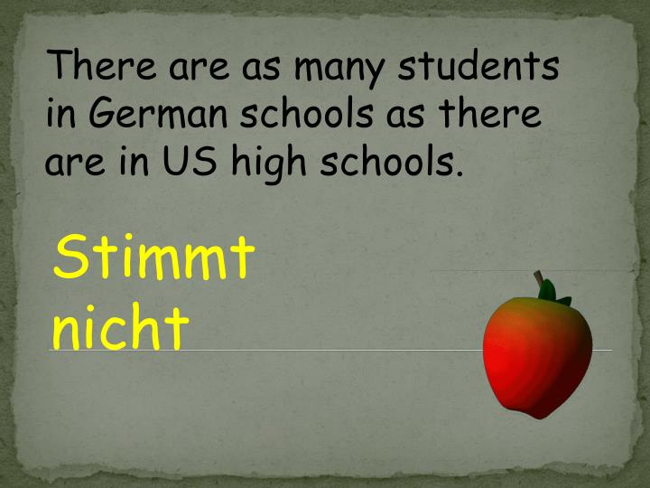 There are as many students in German schools as there are in US high schools.