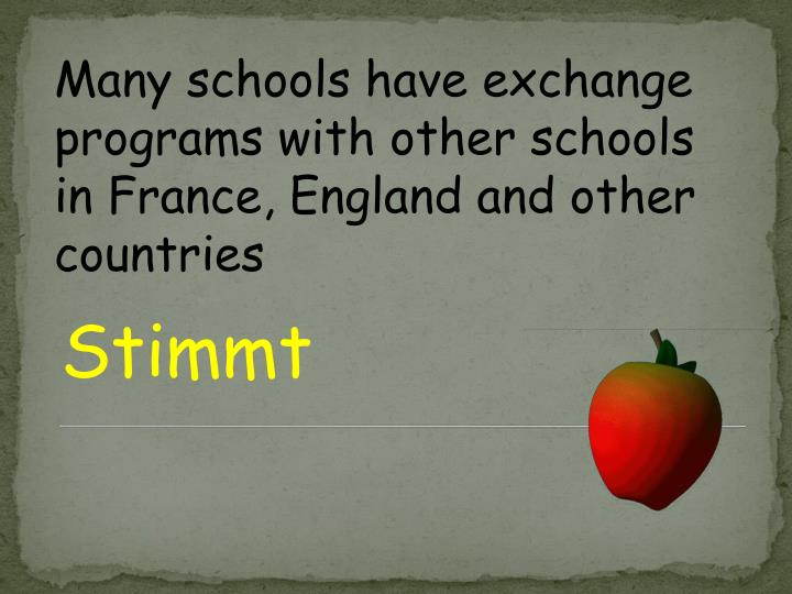 Many schools have exchange programs with other schools in France, England and other countries
