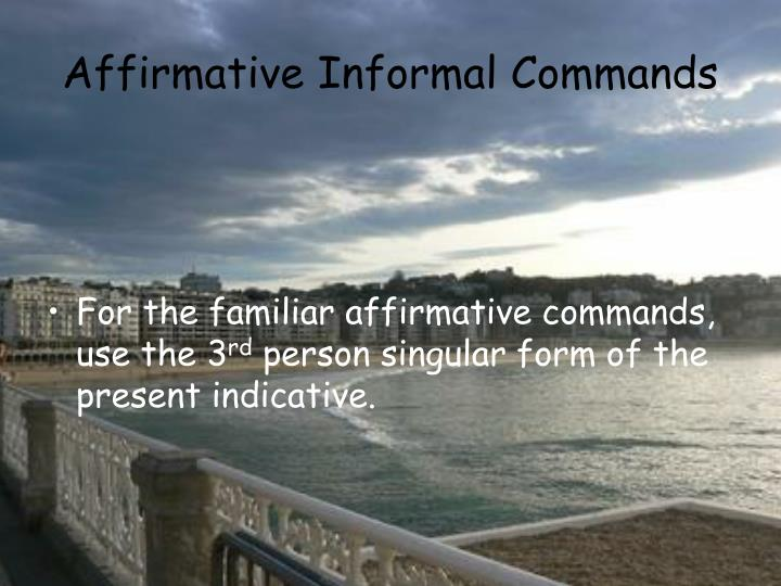 Affirmative informal commands1