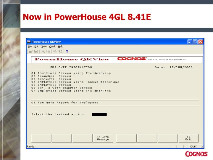 Now in PowerHouse 4GL 8.41E