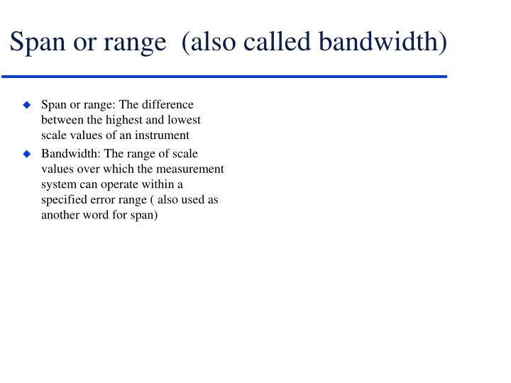Span or range  (also called bandwidth)