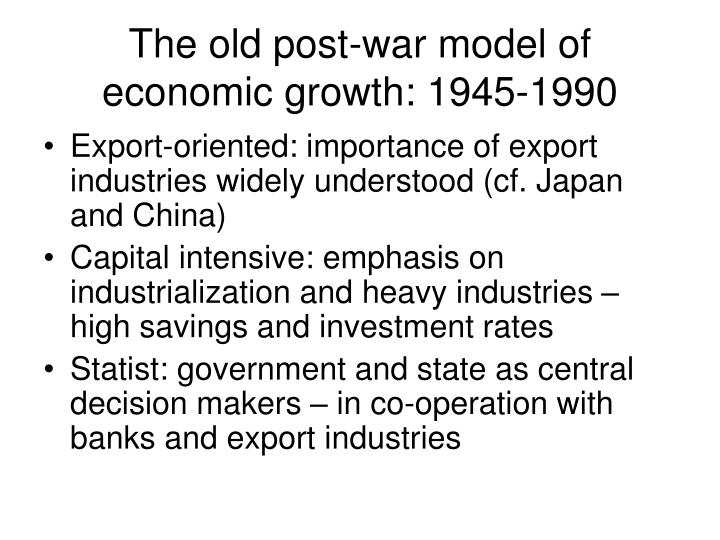 The old post-war model of economic growth: 1945-1990