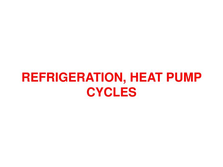 Refrigeration heat pump cycles