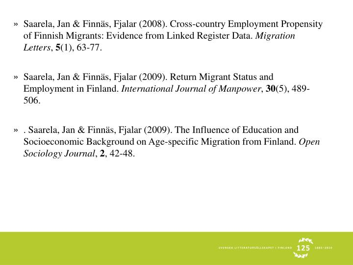 Saarela, Jan & Finnäs, Fjalar (2008). Cross-country Employment Propensity of Finnish Migrants: Evidence from Linked Register Data.