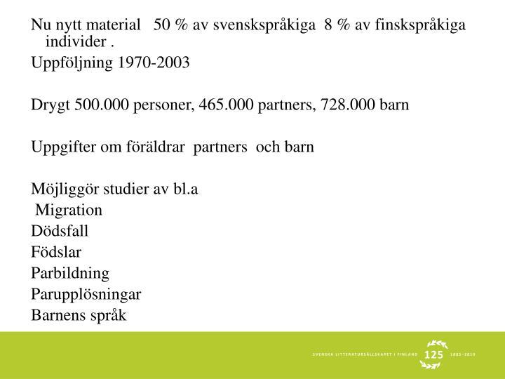 Nu nytt material   50 % av svenskspråkiga  8 % av finskspråkiga  individer .