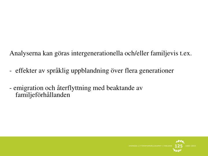 Analyserna kan göras intergenerationella och/eller familjevis t.ex.