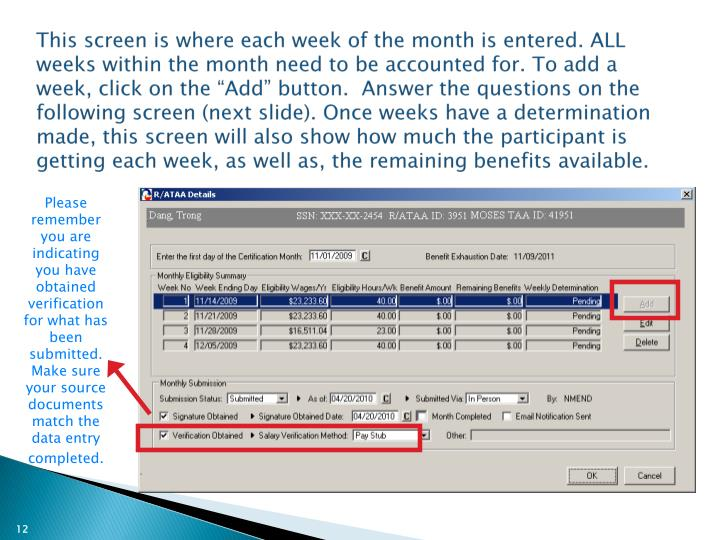 "This screen is where each week of the month is entered. ALL weeks within the month need to be accounted for. To add a week, click on the ""Add"" button.  Answer the questions on the following screen (next slide). Once weeks have a determination made, this screen will also show how much the participant is getting each week, as well as, the remaining benefits available."