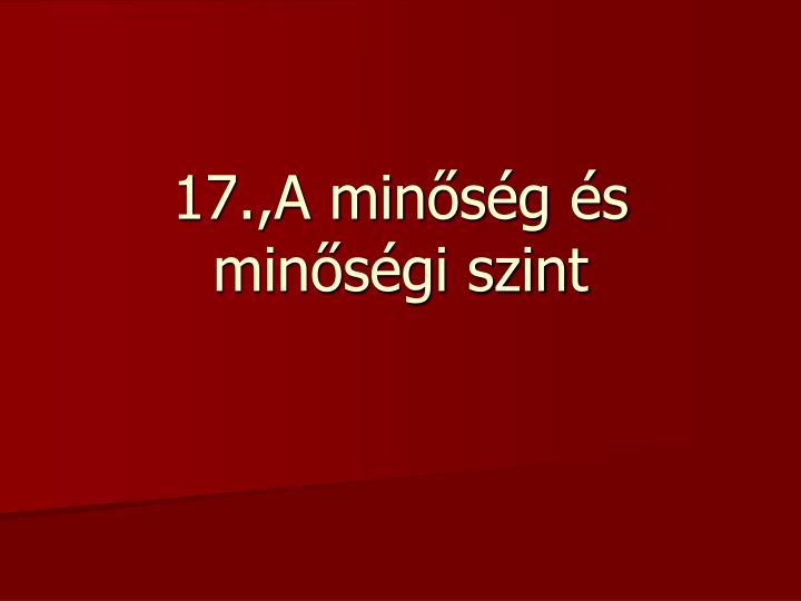 17.,A minőség és minőségi szint