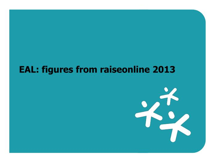 EAL: figures from raiseonline 2013