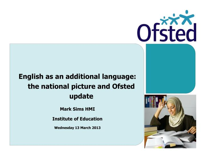 English as an additional language: the national picture and Ofsted update