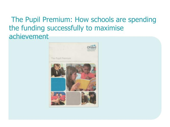 The Pupil Premium: How schools are spending the funding successfully to maximise achievement