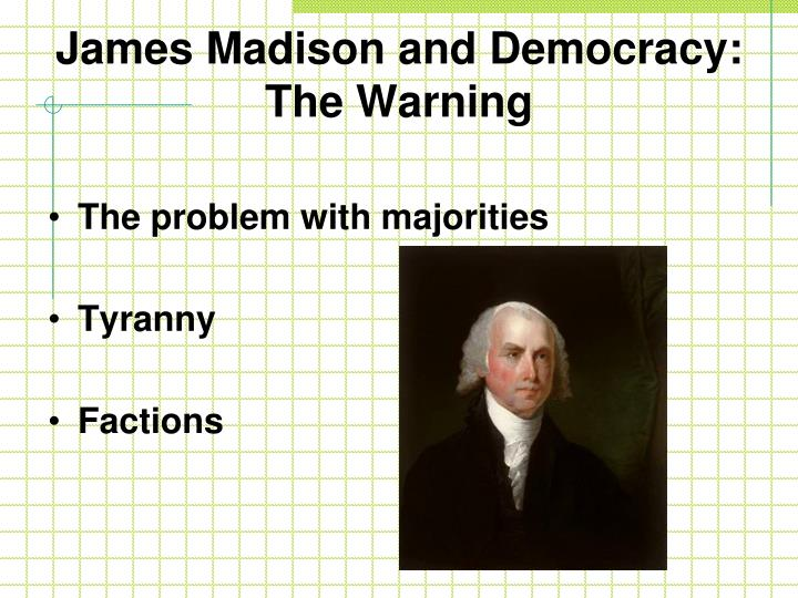 James Madison and Democracy: The Warning