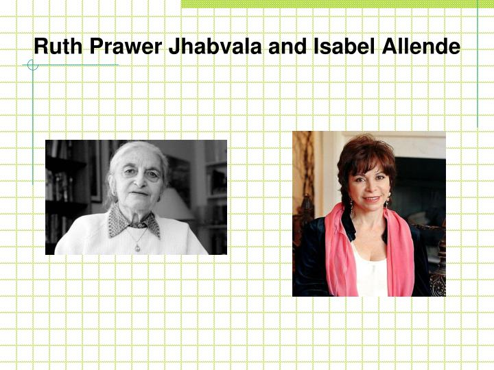 Ruth Prawer Jhabvala and Isabel Allende