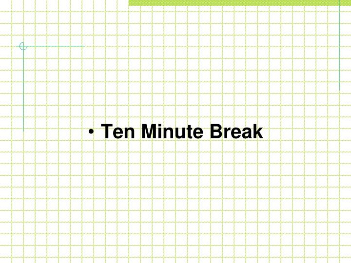 Ten Minute Break