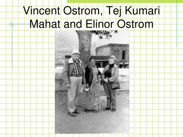 Vincent Ostrom, Tej Kumari Mahat and Elinor Ostrom