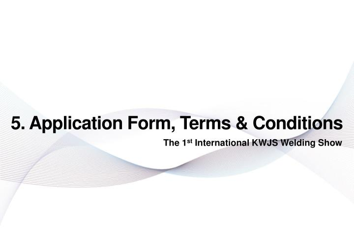 5. Application Form, Terms & Conditions