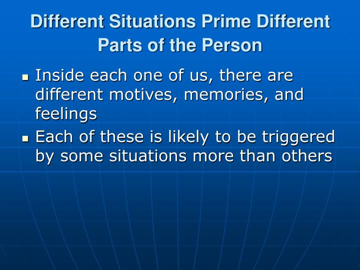 Different Situations Prime Different Parts of the Person
