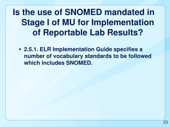 Is the use of SNOMED mandated in Stage I of MU for Implementation of Reportable Lab Results?