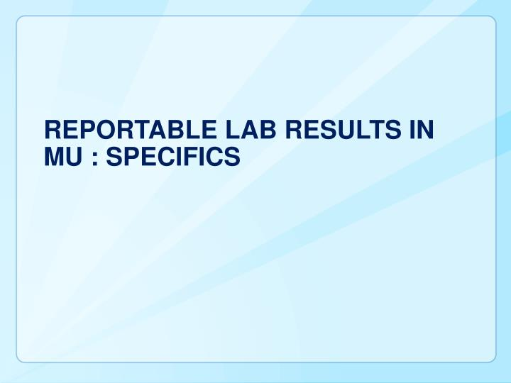 Reportable LAB Results In MU : SPECIFICS