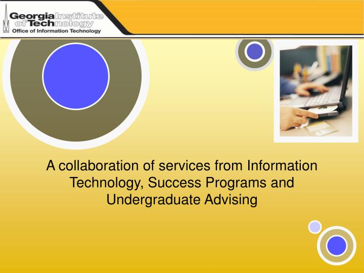 A collaboration of services from Information Technology, Success Programs and Undergraduate Advising