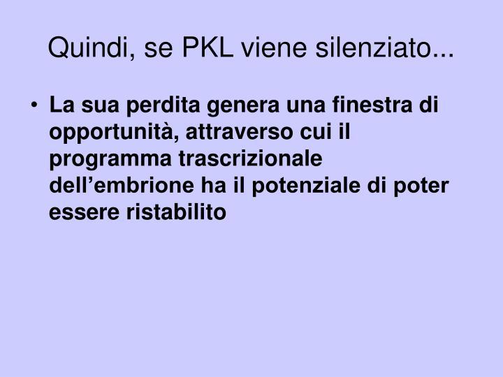 Quindi, se PKL viene silenziato...