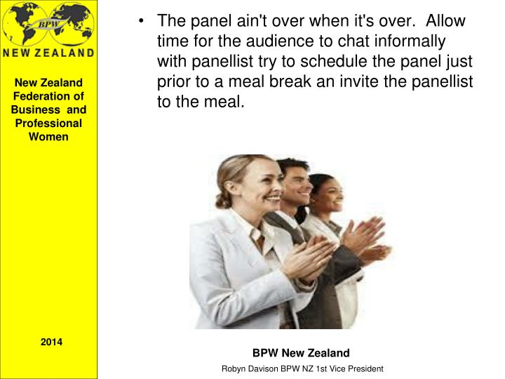 The panel ain't over when it's over.  Allow time for the audience to chat informally with panellist try to schedule the panel just prior to a meal break an invite the panellist to the meal.