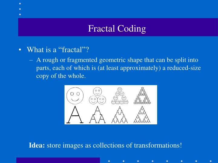 Fractal Coding