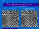 varying compression ratio cont d 0 6 bpp compression