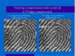 varying compression ratio cont d 0 75 bpp compression