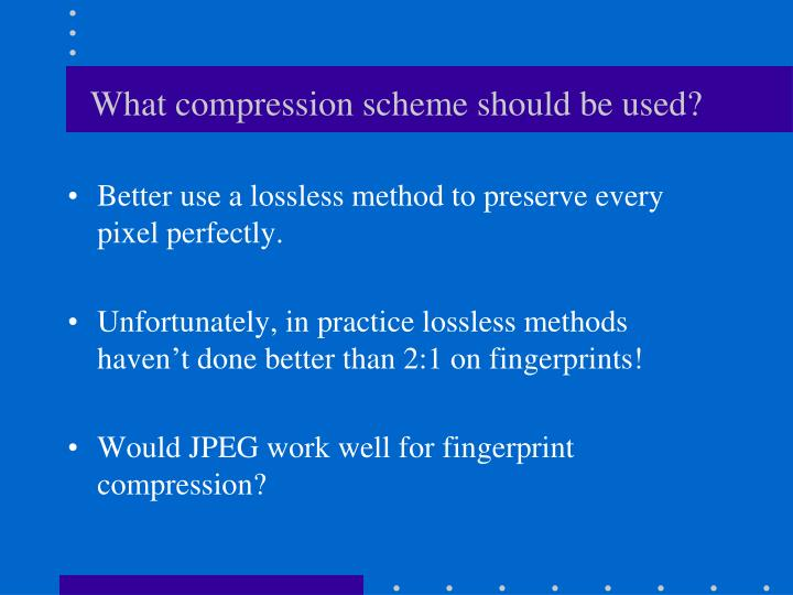 What compression scheme should be used?