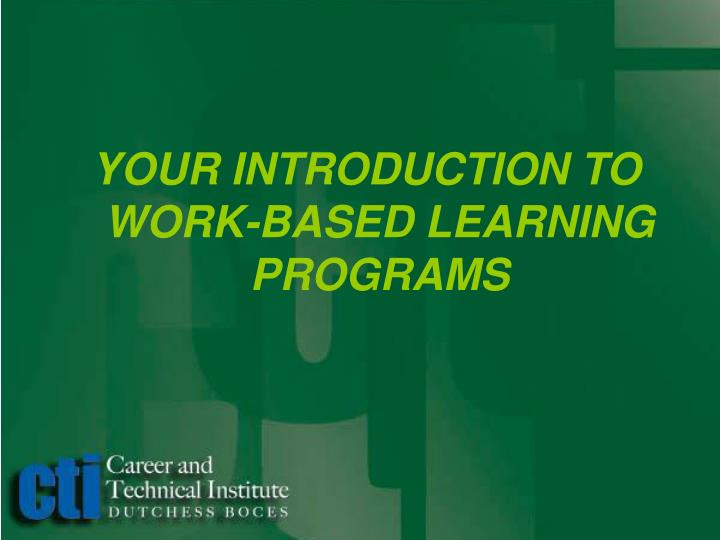 YOUR INTRODUCTION TO WORK-BASED LEARNING PROGRAMS