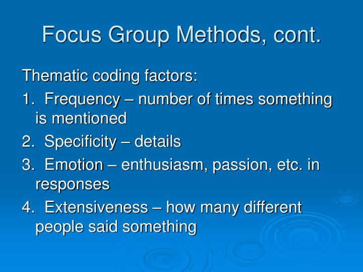 Focus Group Methods, cont.