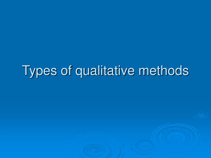 Types of qualitative methods