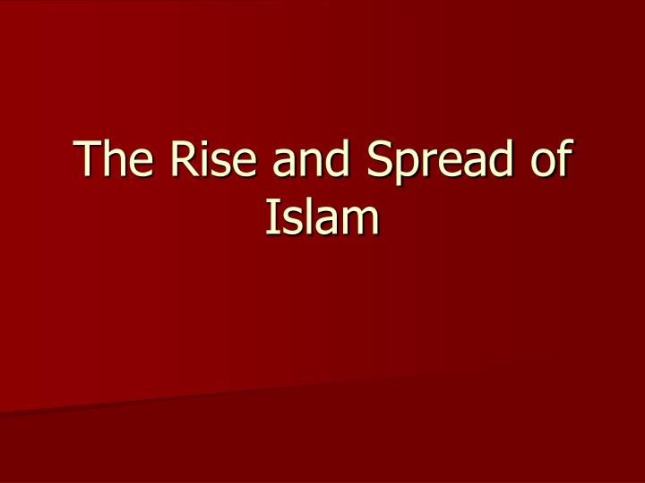 rise spread of islam Everything you need for studying and researching rise and spread of islam 622-1500: timeline.