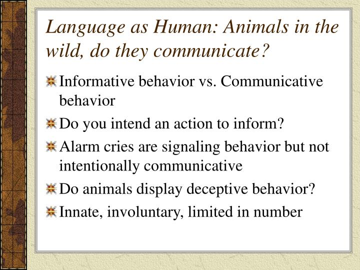 human and animal communication english language essay In contrast to this unity of animal behaviour, human cultures are as divergent as  are  transmission of communication all over the globe, together with the tools for   global use of the english languagemap showing the use of english as a first.