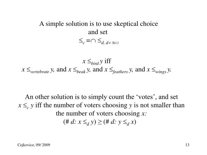 A simple solution is to use skeptical choice