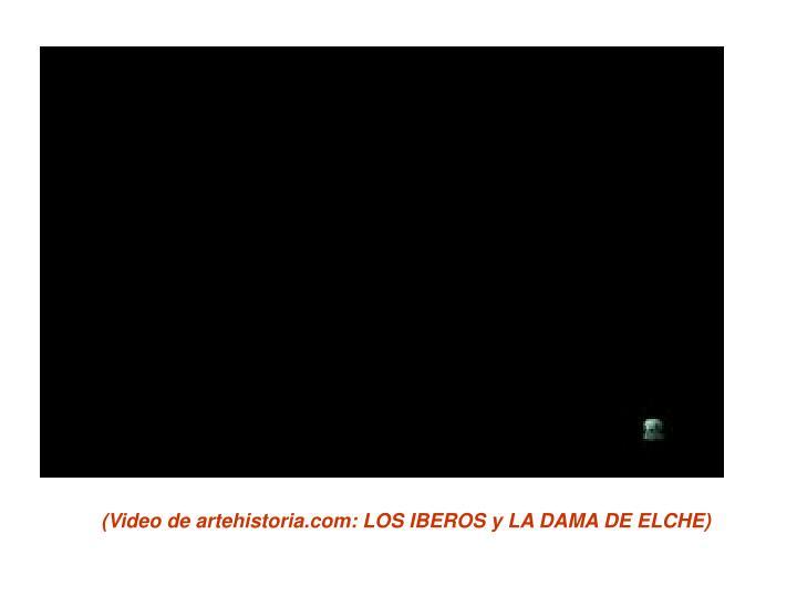 (Video de artehistoria.com: LOS IBEROS y LA DAMA DE ELCHE)