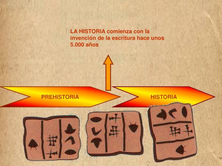 LA HISTORIA comienza con la invención de la escritura hace unos 5.000 años