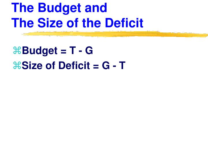 The Budget and                    The Size of the Deficit